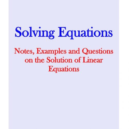 Solving Equations: Notes, examples and questions on the solution of linear equations